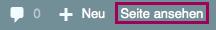 """Der Screenshot zeigt die Menüpunkte """"plus Neu"""" und """"Seite ansehen"""" im oberen Menübalken. """"Seite ansehen"""" ist hervorgehoben."""